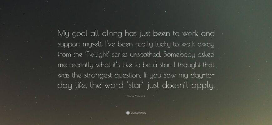 978379 Anna Kendrick Quote My Goal All Along Has Just Been To Work And 9820905 870x400
